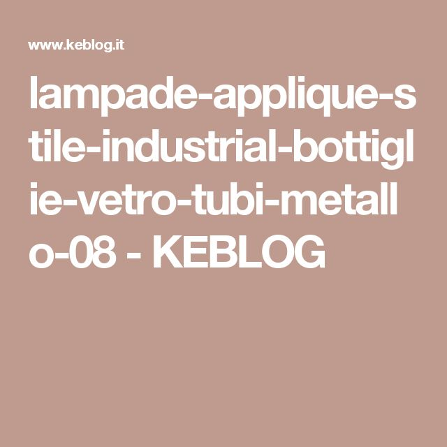 lampade-applique-stile-industrial-bottiglie-vetro-tubi-metallo-08 - KEBLOG