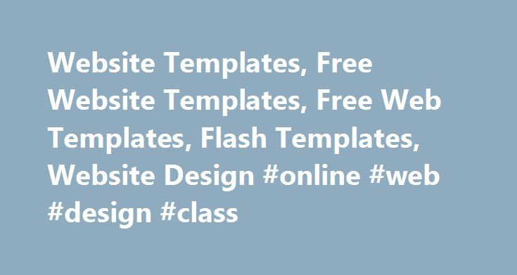 Website Templates, Free Website Templates, Free Web Templates, Flash Templates, Website Design #online #web #design #class http://pennsylvania.nef2.com/website-templates-free-website-templates-free-web-templates-flash-templates-website-design-online-web-design-class/  # Images copyrights. All images used in our templates were downloaded from open source websites: www.pdphoto.org and www.sxc.hu. Please visite both websites to support them and view photos' terms and conditions. We have…