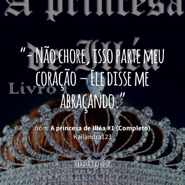 """- Não chore, isso parte meu coração – Ele disse me abraçando."" - from A princesa de Illéa #1 (Completo) (on Wattpad) https://www.wattpad.com/110425784?utm_source=ios&utm_medium=pinterest&utm_content=share_quote&wp_page=quote&wp_uname=escritoraanonimasz&wp_originator=ymrCVeSF8qnm9o2kPDKF7mwLYP%2BGWMJNWxYqtAWgdUIdtuAva7xOm%2FhdpEBKZu97kb2qRsLBOFfO2C%2FfXsvJxJ0Or%2BBPuXn7TjrJ5A6t%2FxwNcDEX9iBAoAAN5TSi5fEz #quote #wattpad"