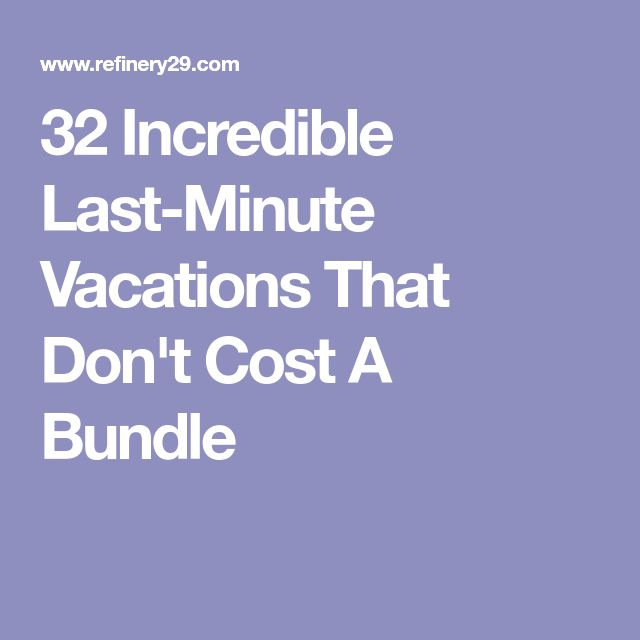 32 Incredible Last-Minute Vacations That Don't Cost A Bundle