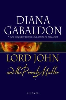 LORD JOHN AND THE PRIVATE MATTER is the first (accidental) novel in the Lord John Grey series ... There are 3 more after this one! The Brotherhood of the Blade is the second, then she released a few short novelas that she put into one book. And then the Scotish prisoner!