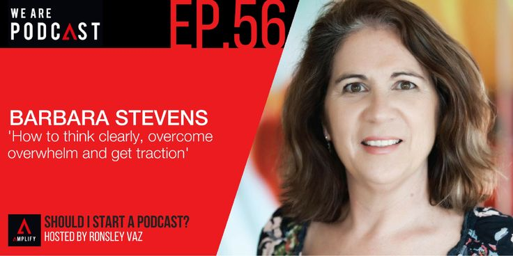 56. How to think clearly, overcome, overwhelm and get traction with Barbara Stevens