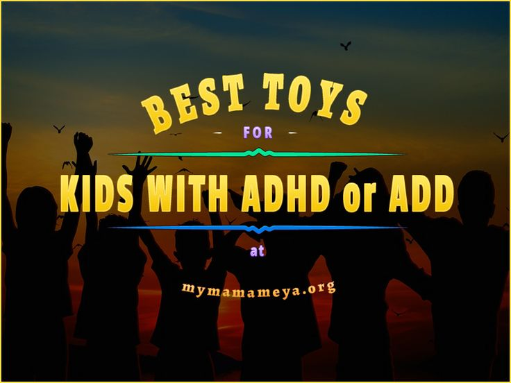 Children that have ADD or ADHD have a really difficult time of concentrating and trying to keep still. Find the BEST TOYS for Kids with ADHD or ADD Right HERE! http://mymamameya.org/the-best-toys-for-kids-with-adhd-or-add/