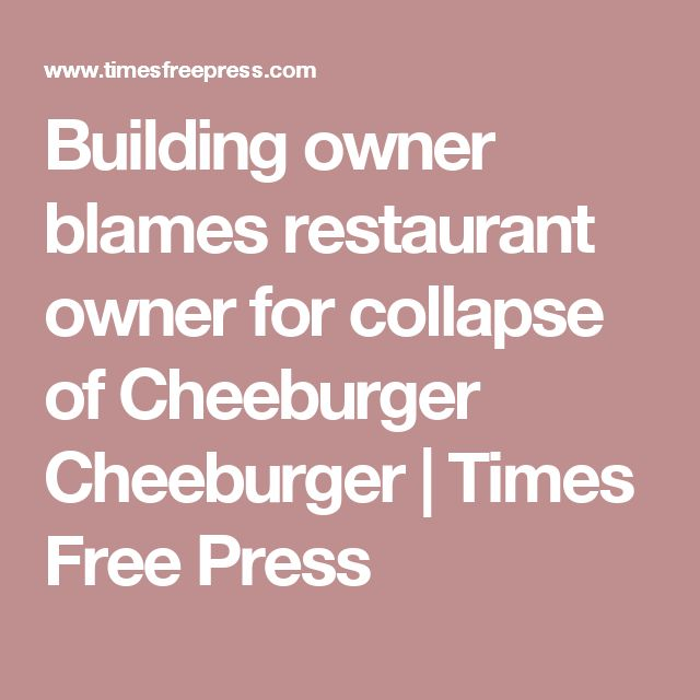 Building owner blames restaurant owner for collapse of Cheeburger Cheeburger   Times Free Press