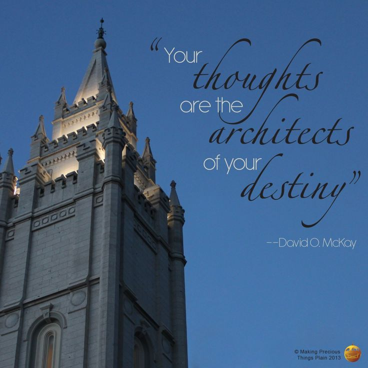 Your Thoughts are the Architects of Your Destiny..... David O. McKay.