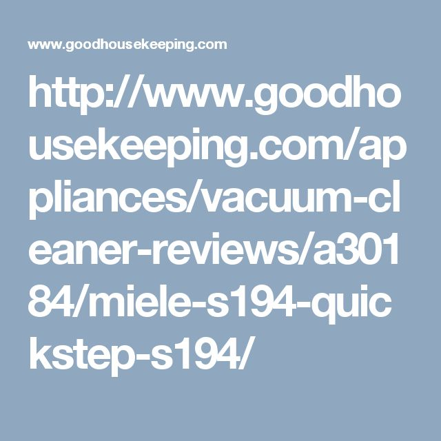 http://www.goodhousekeeping.com/appliances/vacuum-cleaner-reviews/a30184/miele-s194-quickstep-s194/