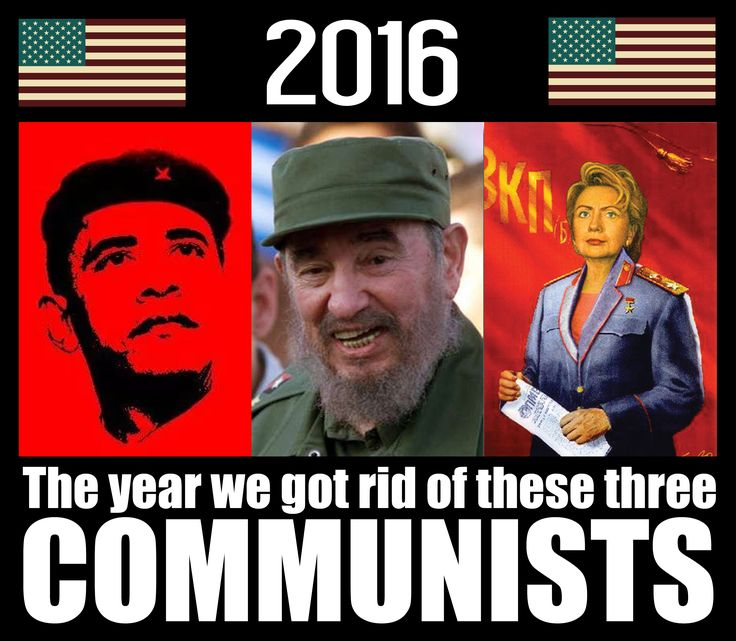 Obama, Castro, Hillary Clinton - Communists. 2016, the year we got rid of them!