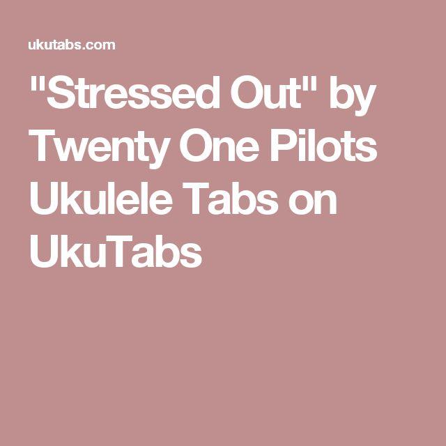 """""""Stressed Out"""" by Twenty One Pilots Ukulele Tabs on UkuTabs"""