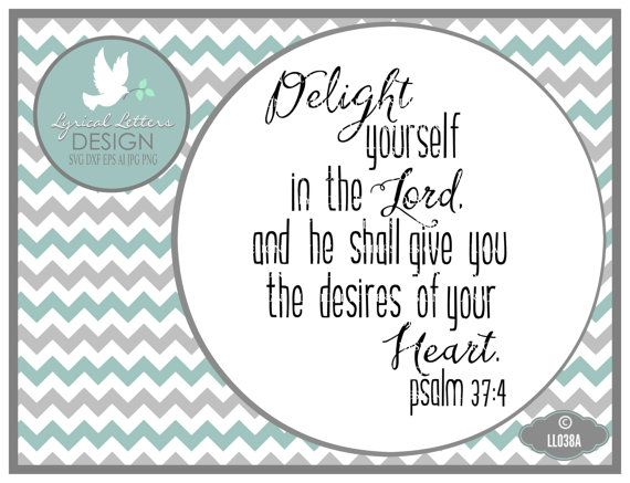 Psalm 37:4 Delight Yourself In the Lord LL038 A  by lyricalletters