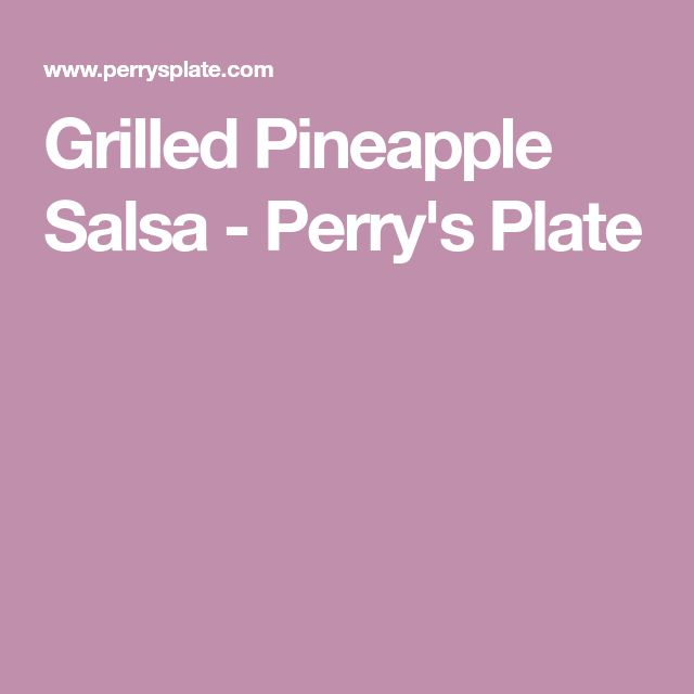 Grilled Pineapple Salsa - Perry's Plate