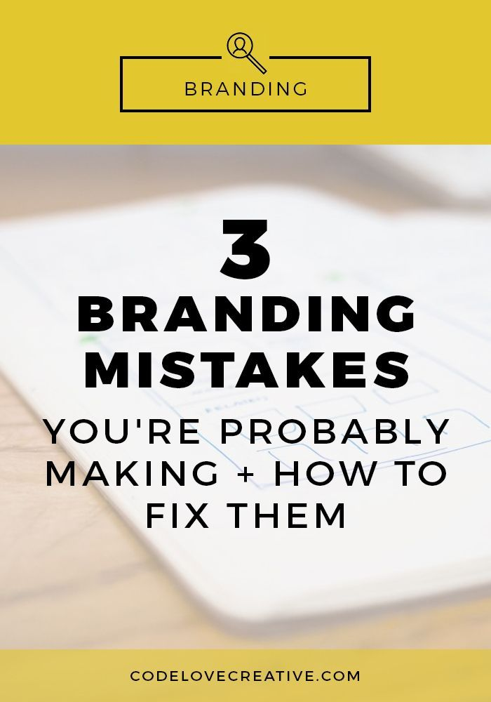 3 Branding Mistakes You're Probably Making and How to Fix Them   http://CodeLoveCreative.com