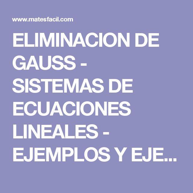 ELIMINACION DE GAUSS - SISTEMAS DE ECUACIONES LINEALES - EJEMPLOS Y EJERCICIOS RESUELTOS - BACHILLER
