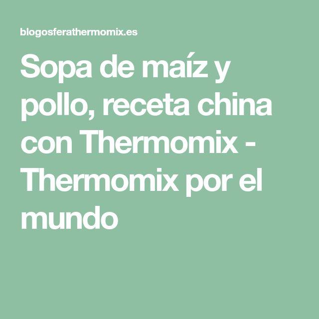 Sopa de maíz y pollo, receta china con Thermomix - Thermomix por el mundo