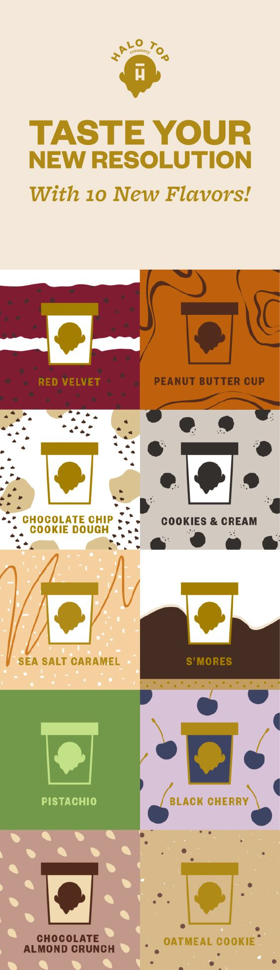 Time to taste your new resolution for 2017 without all the guilt! Halo Top Ice Cream is perfect for all goals and gains! Try one of the new flavors to choose your favorite!