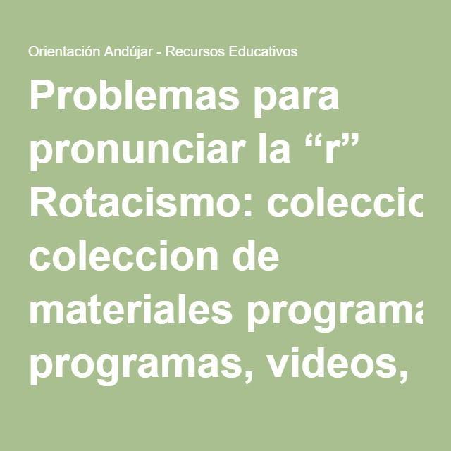 """Problemas para pronunciar la """"r"""" Rotacismo: coleccion de materiales programas, videos, cuentos, etc -Orientacion Andujar"""
