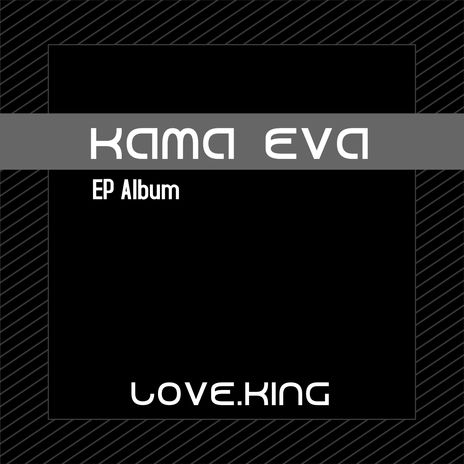 Kama Eva – EP Album – LOVE.KING