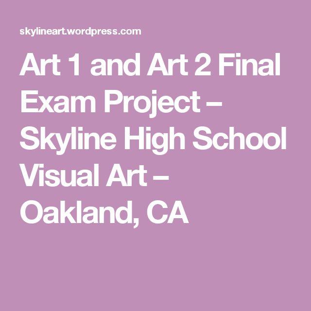 Art 1 and Art 2 Final Exam Project – Skyline High School Visual Art – Oakland, CA