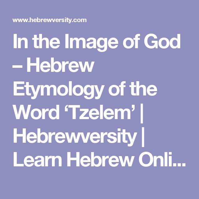 In the Image of God – Hebrew Etymology of the Word 'Tzelem'   Hebrewversity   Learn Hebrew Online
