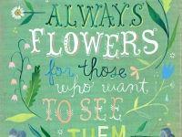 There are always flowers….#quote #inspiratie #matisse #karelhendriksen #tuincentrum #KH_TC