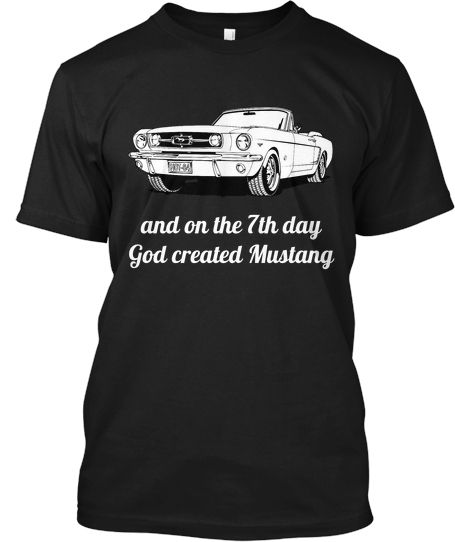 LIMITED EDITION - and on the 7th day God created Mustang.  33% Off $19.95 for 7 Days Only   This LIMITED EDITION Design is a MUST have FOR ALL Mustang Enthusiasts. Be sure to get it while you can, this shirt is limited to a 7-Day Sale! ($10 OFF)  Available in Tee-Shirt for men and women, Long Sleeved Tee, V-Neck Tee and Hoodies.  Original Price: $29.95 This week only price: $19.95