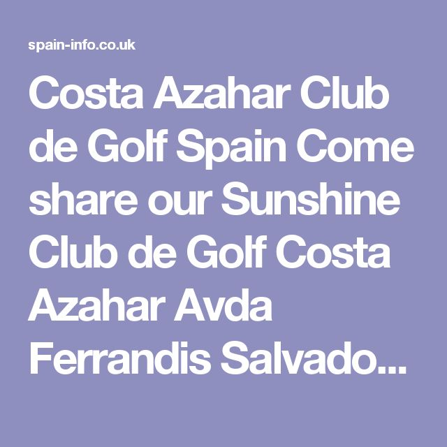 Costa Azahar Club de Golf Spain Come share our Sunshine  Club de Golf Costa Azahar Avda  Ferrandis Salvador, s n 12100 Grao de Castellon    Costa Azahar Club de Golf is one of the easiest courses in Comunitat Valenciana, but at the same time, this is one of the most delightful courses in Valencia.