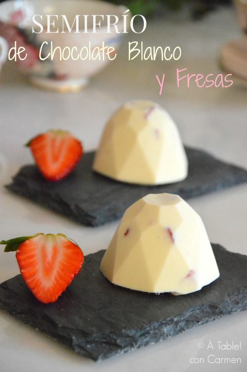 À table ! con Carmen: Semifrío de Chocolate Blanco y Fresas