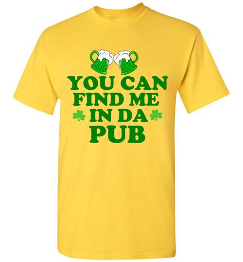 You Can Find Me in Da Pub St. Patrick's Day Shirt