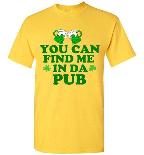 You Can Find Me in Da Pub St. Patrick's Day Shirt