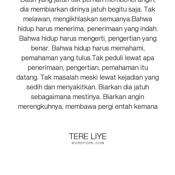 """Tere Liye - """"Daun yang jatuh tak pernah membenci angin, dia membiarkan dirinya jatuh begitu saja...."""". inspirational-quotes"""