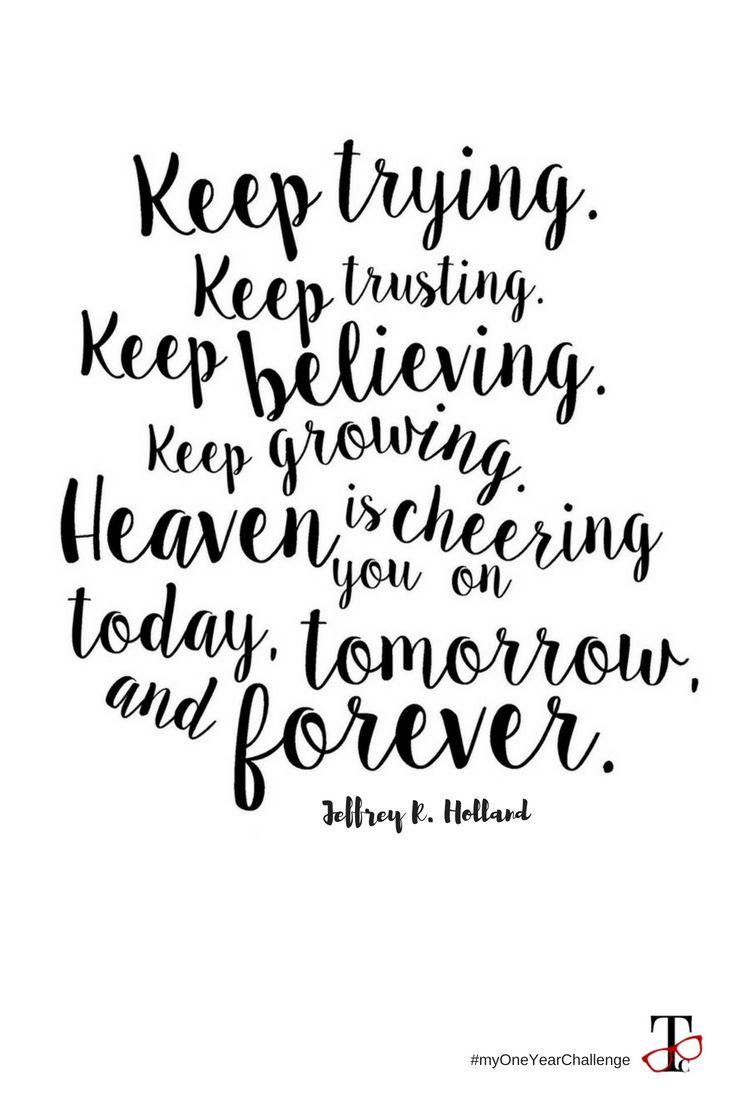 Keep Trying Keep Trusting Keep Believing Keep Going Heaven Is