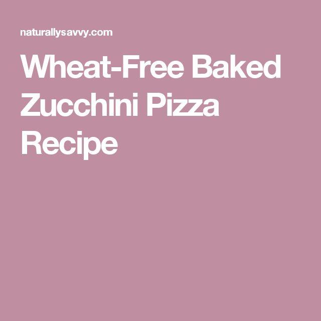 Wheat-Free Baked Zucchini Pizza Recipe