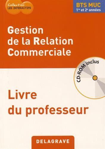 Gestion de la relation commerciale BTS MUC 1re et 2e années : Livre du professeur - 121.55 LEZ