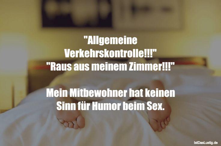 """""""Allgemeine Verkehrskontrolle!!!"""" """"Raus aus meinem Zimmer!!!""""  Mein Mitbewohner hat keinen Sinn für Humor beim Sex. #lustig #sprüche #fun #spass"""