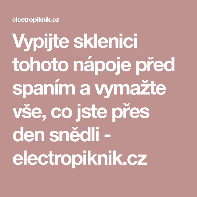 Vypijte sklenici tohoto nápoje před spaním a vymažte vše, co jste přes den snědli - electropiknik.cz