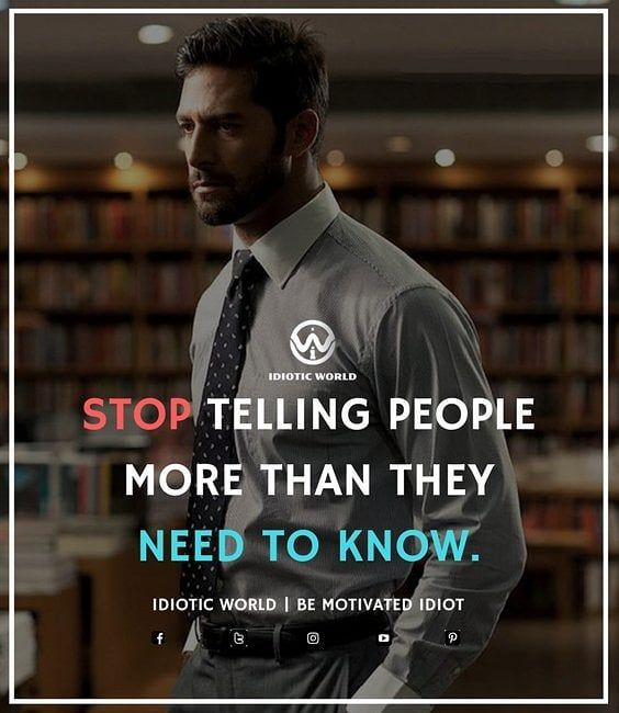 Don't Tell people More than they need to know -- For More Quotes Follow @idiotic.world -- #money #motivation #success #cash #wealth #grind #lifestyle #business #entrepreneur #luxury #moneymaker #work #successful #hardwork #life #hardworkpaysoff #businessman #passion #millionaire #love #networkmarketing #businessowner #motivational #desire #entrepreneurship #stacks #entrepreneurs #smile #idiotic_world #instagood