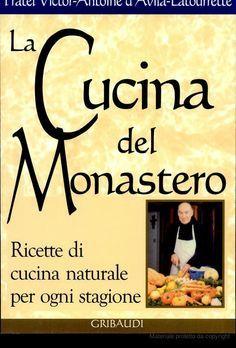 La cucina del monastero. Ricette di cucina naturale per ogni stagione - V. A…