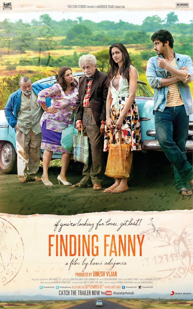 Finding Fanny is a 2014 Indian satirical road comedy film written and directed by Homi Adajania and produced by Dinesh Vijan. Deepika Padukone, Arjun Kapoor, Naseeruddin Shah, Dimple Kapadia and Pankaj Kapur feature in prominent roles. The film is based on a road trip set in Goa and follows the journey of five dysfunctional friends who set out on a road trip in search of Fanny, the love-interest of Naseeruddin Shah.