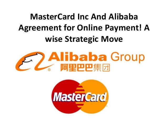 Master card inc and alibaba agreement for online payment! a wise strategic move by Paul Schinider via slideshare