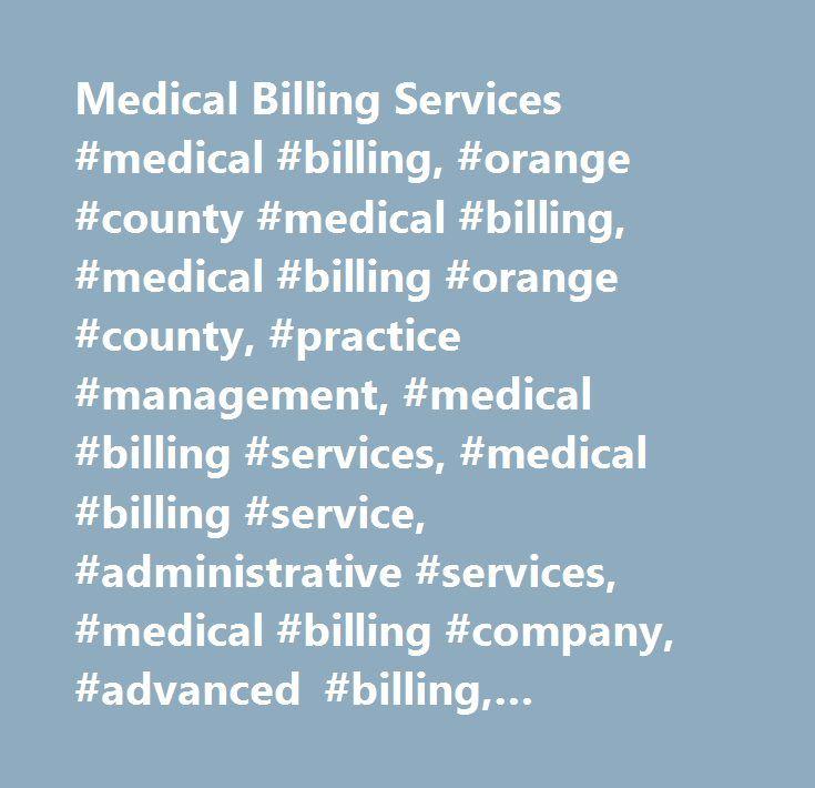 Medical Billing Services #medical #billing, #orange #county #medical #billing, #medical #billing #orange #county, #practice #management, #medical #billing #services, #medical #billing #service, #administrative #services, #medical #billing #company, #advanced #billing, #electronic #medical #records, #medical #billing #consultants, #medical #coding, #billing #service, #oc #medical #billing, #california #medical #billing, #medical #billing #companies…