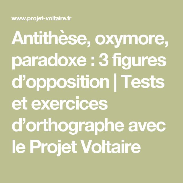 Antithèse, oxymore, paradoxe :  3 figures d'opposition | Tests et exercices d'orthographe avec le Projet Voltaire