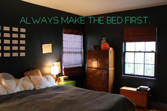 When cleaning the bedroom,  always make the bed first.