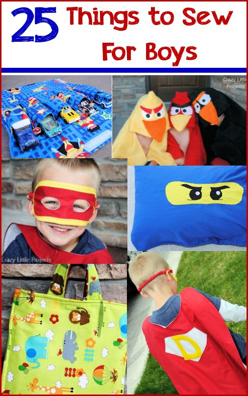 25 Things to Sew for Boys by CrazyLittleProjects.com Especially Like back pack - could go boy or girl for that one.  Super hero fort kit would make a great gift!  Some of these I think he would like to help make!