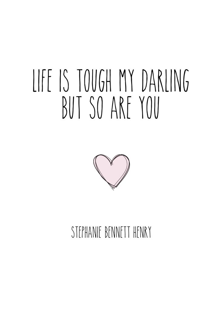 Life is tough my darling but so are you // Stephanie