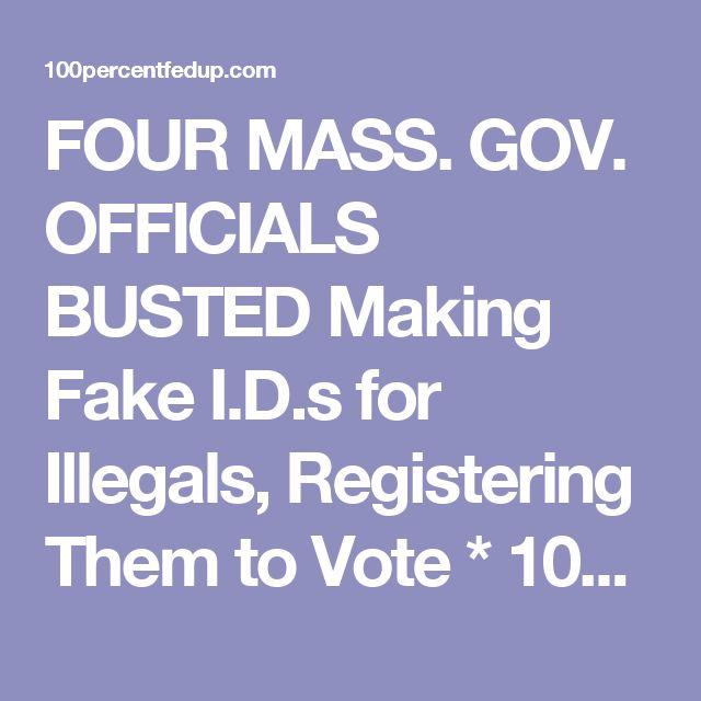 FOUR MASS. GOV. OFFICIALS BUSTED Making Fake I.D.s for Illegals, Registering Them to Vote * 100percentfedUp.com