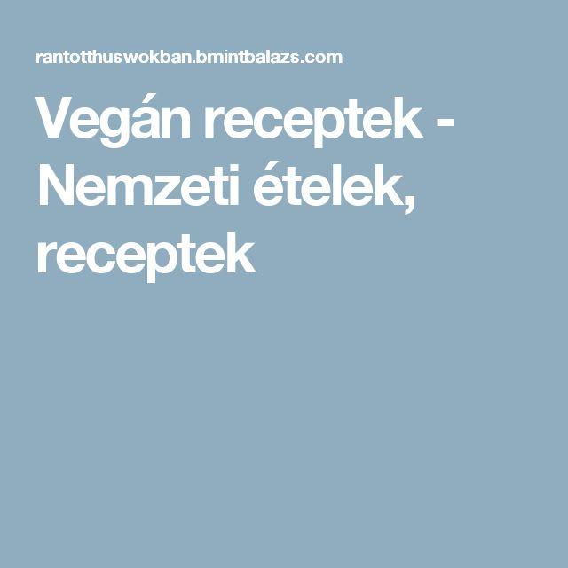 Vegán receptek - Nemzeti ételek, receptek