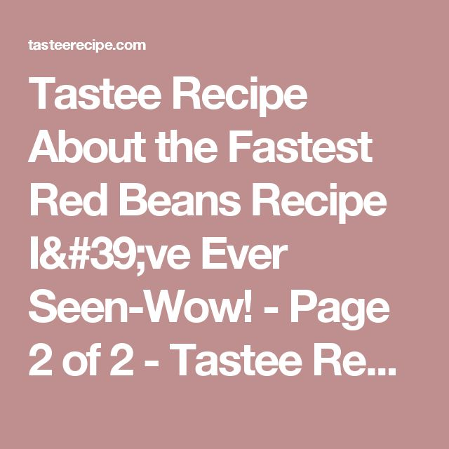 Tastee Recipe About the Fastest Red Beans Recipe I've Ever Seen-Wow! - Page 2 of 2 - Tastee Recipe