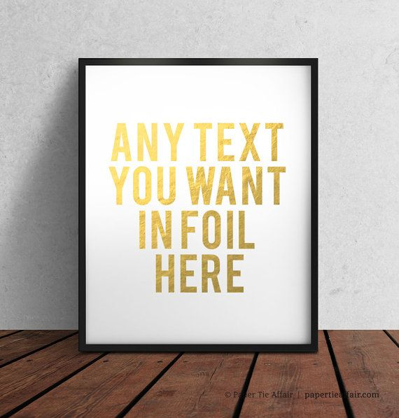 Hey, I found this really awesome Etsy listing at https://www.etsy.com/listing/210974069/custom-gold-foil-print-add-any-text-you