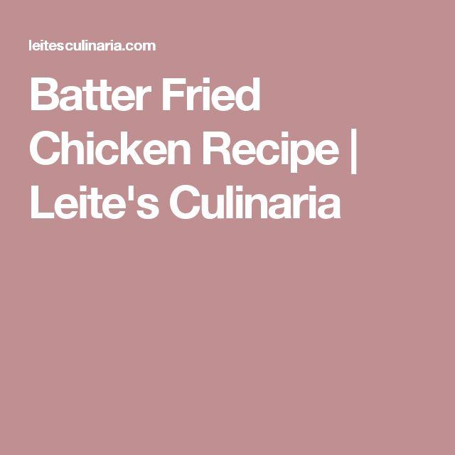 Batter Fried Chicken Recipe | Leite's Culinaria