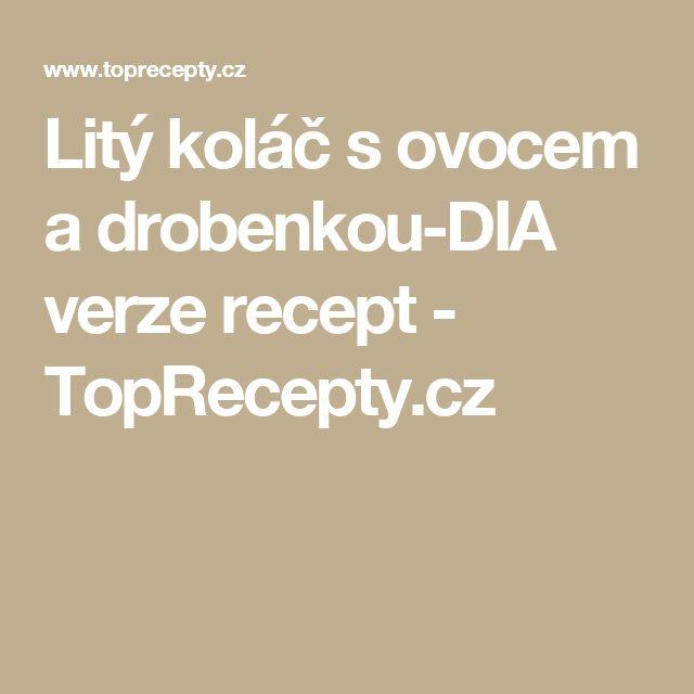 Litý koláč s ovocem a drobenkou-DIA verze recept - TopRecepty.cz