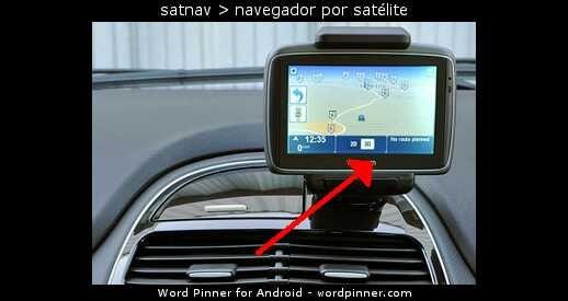 satnav > navegador por satélite